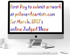 First Day to Submit Artwork on Website for March Judged Show